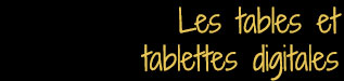 Les tables et tablettes digitales