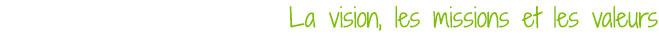 La vision, les missions et les valeurs